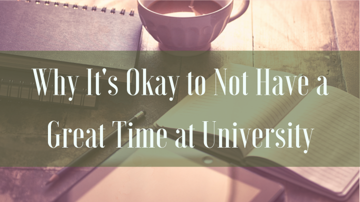 Why It's Okay to Not have a Great Time atUniversity