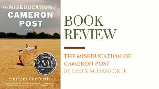 Book Review: The Miseducation of Cameron Post | Queerness, Christianity and finding acceptance.