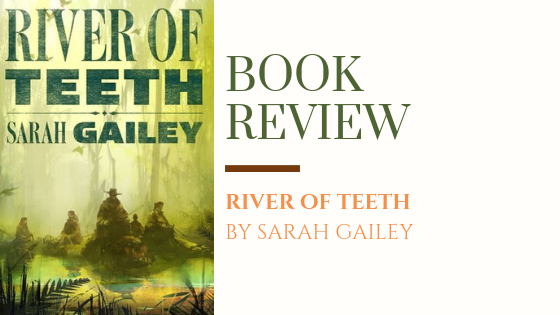 Book Review: River of Teeth | Feral Hippos and a Rag-Tag Bunch Come Together in this Diverse Alt-History Novella