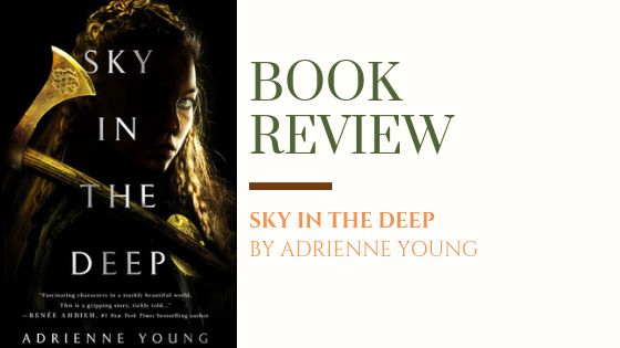 ARC Review: Sky In The Deep | A Beautiful Nordic Fantasy that Never Quite Reaches Its Peak