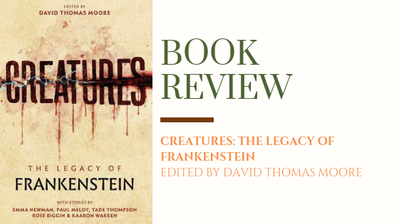ARC Review: Creatures: The Legacy of Frankenstein | Ominous and Original Reimaginings