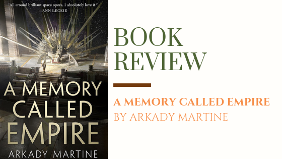 ARC Review: A Memory Called Empire | A Stunning and Intelligent Debut from a Promising New Voice in Science Fiction